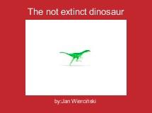 The not extinct dinosaur