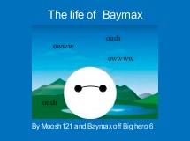 The life of  Baymax