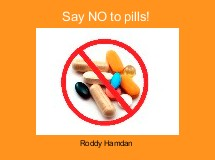Say NO to pills!