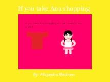 If you take Ana shopping