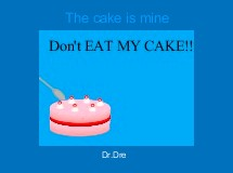 The cake is mine