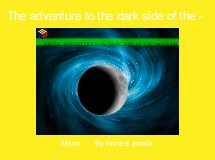 The adventure to the dark side of the -