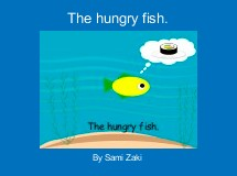 The hungry fish.