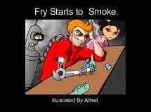 Fry Starts to  Smoke.