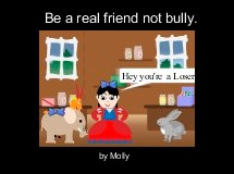 Be a real friend not bully.