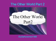 The Other World Part 2