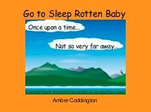 Go to Sleep Rotten Baby