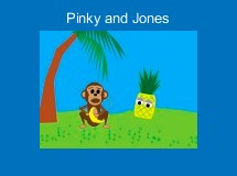 Pinky and Jones