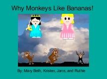 Why Monkeys Like Bananas!