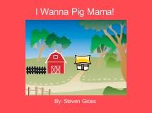 I Wanna Pig Mama!