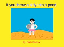 If you throw a kitty into a pond