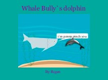 Whale Bully`s dolphin