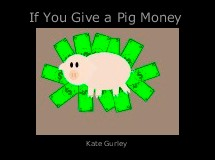 If You Give a Pig Money