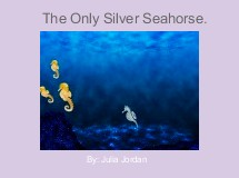 The Only Silver Seahorse.