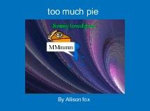 too much pie