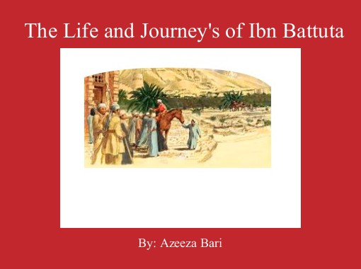 the journey of ibn battuta essay Ibn battuta was a scholar born in the year of 1304 in morocco and died in 1369 during his lifetime ibn battuta was known for being a legal scholar, pilgrim, and religious seeker ibn battuta traveled to north africa, the horn of africa, west africa, middle east, south asia, central asia, southeast asia and china.
