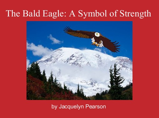 The Bald Eagle A Symbol Of Strength Free Books Childrens