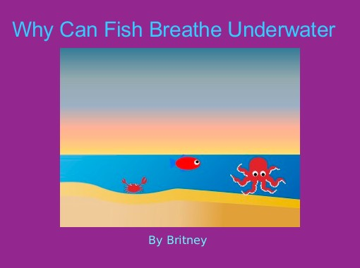 Why can fish breathe underwater free books children for How do fish breathe underwater