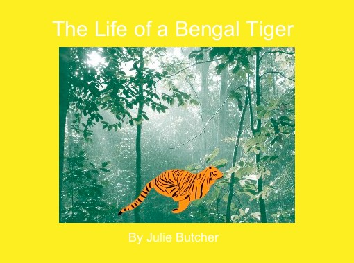 the life of a bengal tiger free books children 39 s stories online storyjumper. Black Bedroom Furniture Sets. Home Design Ideas
