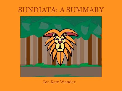 a summary of the book epic of sundiata Past books national resource sundiata plot summary this plot summary of the sundiata epic organizes the tale using the monomyth structure call to adventure.