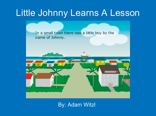 Little Johnny Learns A Lesson