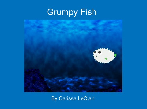 Grumpy fish free books children 39 s stories online for Grumpy s fishing report