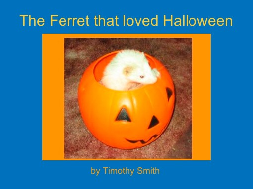 The Ferret that loved Halloween\