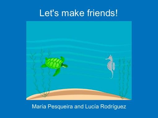 Let's make friends!