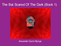The Bat Scared Of The Dark (Book 1)