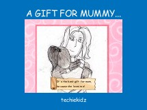A GIFT FOR MUMMY...
