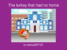 The turkey that had no home