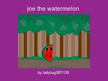 joe the watermelon