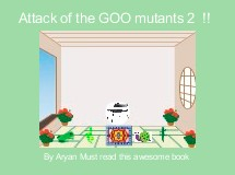 Attack of the GOO mutants 2  !!