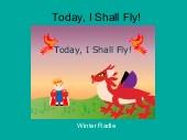 Today, I Shall Fly!
