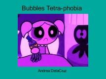 Bubbles Tetra-phobia