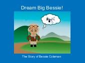 Dream Big Bessie!