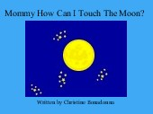 Mommy How Can I Touch The Moon?