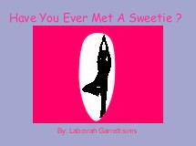 Have You Ever Met A Sweetie ?