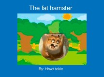 The fat hamster